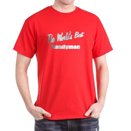 """ The World's Best Handyman"" Dark T-Shirt"