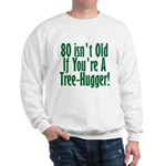 80 Isn't Old, 80th Sweatshirt