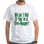 80 Isn't Old, 80th White T-Shirt