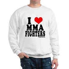 I LOVE MMA FIGHTERS Sweatshirt
