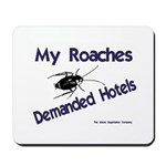 My Roaches Demanded Hotels Mousepad