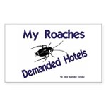My Roaches Demanded Hotels Rectangle Sticker