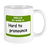 HELLO MY NAME IS Hard to Pronounce Small Mug