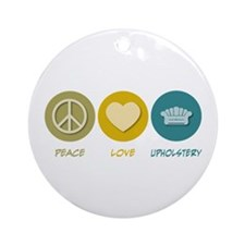 Peace Love Upholstery Ornament (Round)