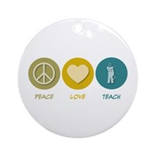 Peace Love Teach Ornament (Round)