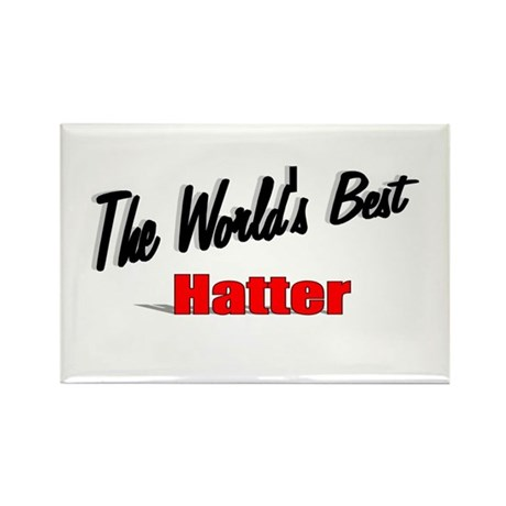&quot; The World's Best Hatter&quot; Rectangle Magnet (100 p