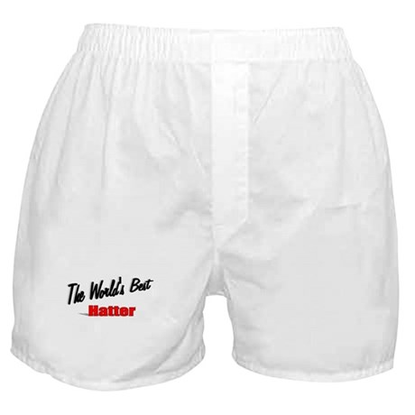 &quot; The World's Best Hatter&quot; Boxer Shorts