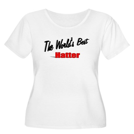 &quot; The World's Best Hatter&quot; Women's Plus Size Scoop