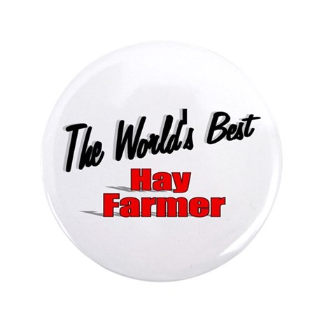 """The World's Best Hay Farmer"" 3.5"" Button"