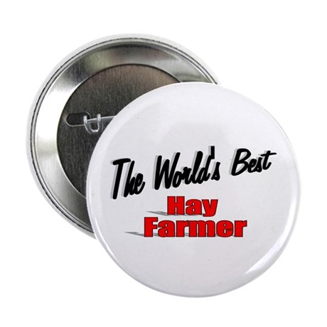 """The World's Best Hay Farmer"" 2.25"" Button (100 pa"