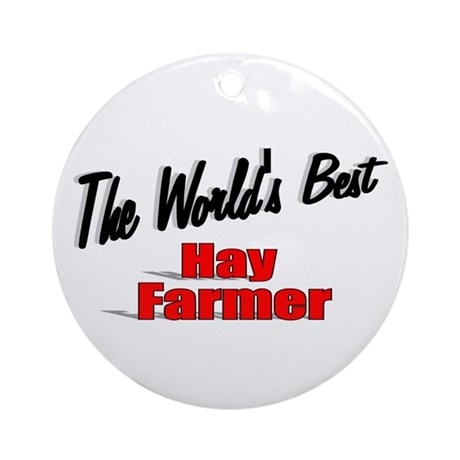 """The World's Best Hay Farmer"" Ornament (Round)"