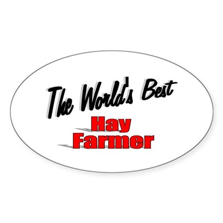 """The World's Best Hay Farmer"" Oval Sticker"
