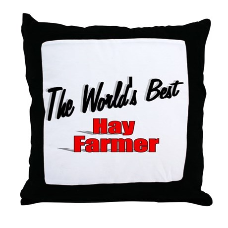 """The World's Best Hay Farmer"" Throw Pillow"