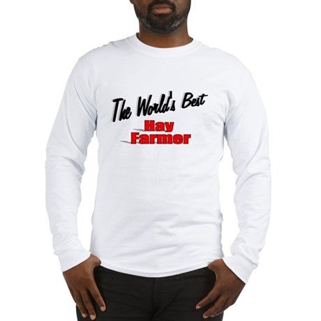 """The World's Best Hay Farmer"" Long Sleeve T-Shirt"