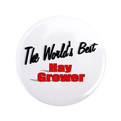 """The World's Best Hay Grower"" 3.5"" Button"