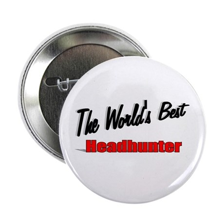 """ The World's Best Headhunter"" 2.25"" Button (100 p"