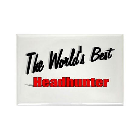 """ The World's Best Headhunter"" Rectangle Magnet (1"