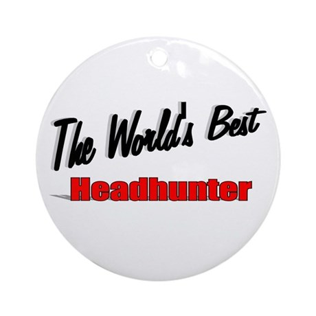 """ The World's Best Headhunter"" Ornament (Round)"