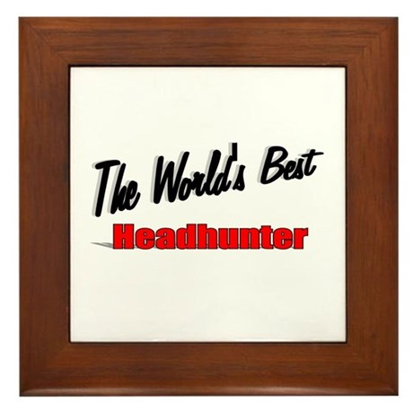 """ The World's Best Headhunter"" Framed Tile"