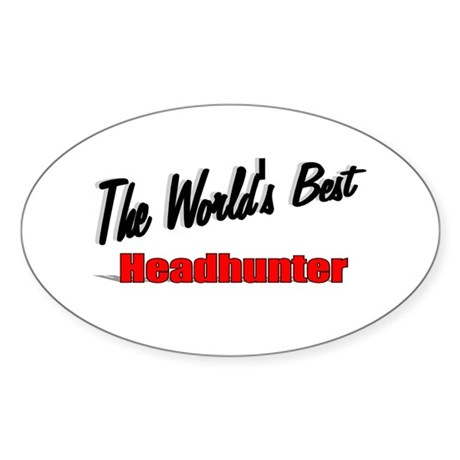 """ The World's Best Headhunter"" Oval Sticker"
