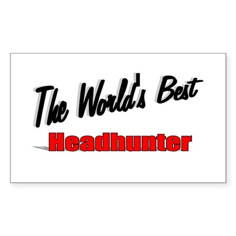 """ The World's Best Headhunter"" Rectangle Sticker"