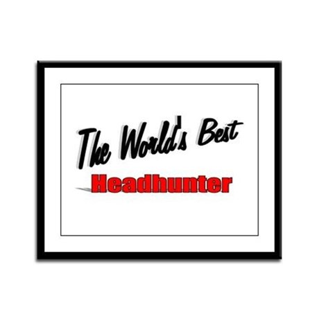 """ The World's Best Headhunter"" Framed Panel Print"