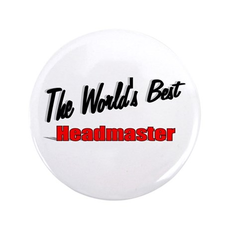 """The World's Best Headmaster"" 3.5"" Button"