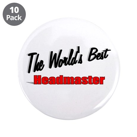 """The World's Best Headmaster"" 3.5"" Button (10 pack"