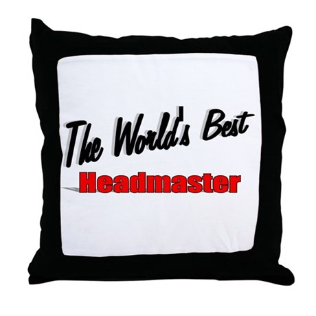 """The World's Best Headmaster"" Throw Pillow"
