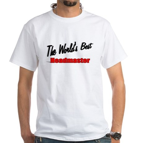 """The World's Best Headmaster"" White T-Shirt"