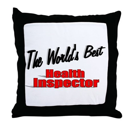 """The World's Best Health Inspector"" Throw Pillow"