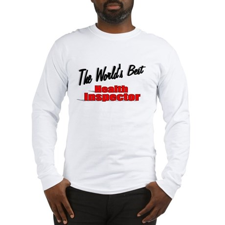 """The World's Best Health Inspector"" Long Sleeve T-"