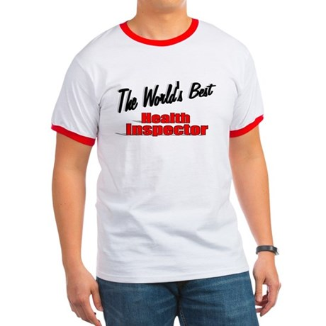 """The World's Best Health Inspector"" Ringer T"
