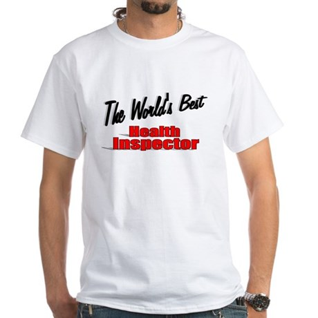 """The World's Best Health Inspector"" White T-Shirt"