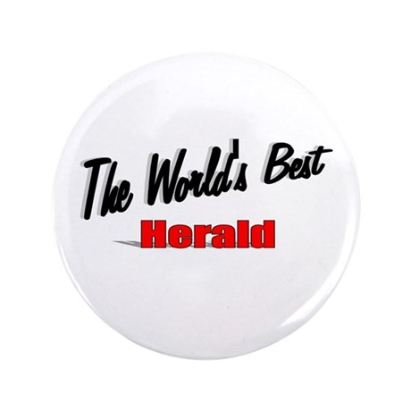""" The World's Best Herald"" 3.5"" Button (100 pack)"