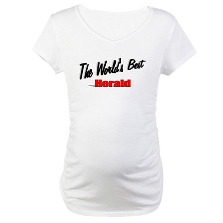 """ The World's Best Herald"" Maternity T-Shirt"