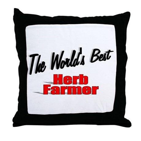 """The World's Best Herb Farmer"" Throw Pillow"