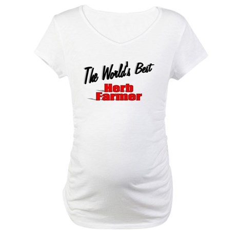 """The World's Best Herb Farmer"" Maternity T-Shirt"