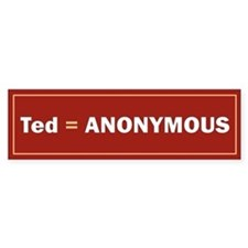 Ted Is Anon Bumper Bumper Sticker