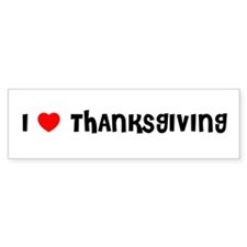 I LOVE THANKSGIVING Bumper Bumper Sticker