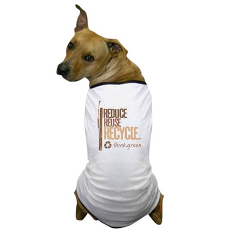 Reduce Reuse Recycle. Think G Dog T-Shirt