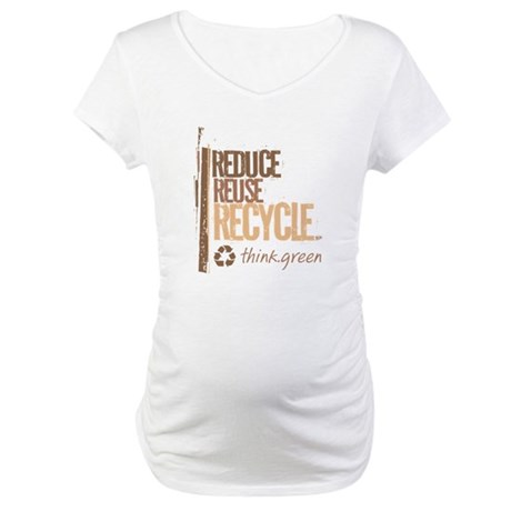 Reduce Reuse Recycle. Think G Maternity T-Shirt