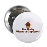 The Baby Wants a Cupcake 2.25&quot; Button