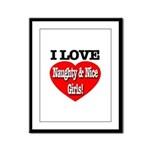 I Love Naughty & Nice Girls! Framed Panel Print