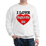 I Love Naughty & Nice Girls! Sweatshirt