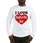 I Love Naughty & Nice Girls! Long Sleeve T-Shirt