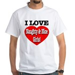 I Love Naughty & Nice Girls! White T-Shirt