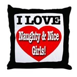 I Love Naughty & Nice Girls! Throw Pillow