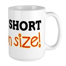 I'm Not Short, I'm Fun Size! Mug