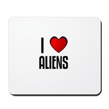 I LOVE ALIENS Mousepad